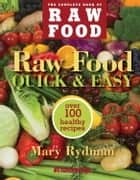 Raw Food Quick & Easy - Over 100 Healthy Recipes Including Smoothies, Seasonal Salads, Dressings, Pates, Soups, Hearty Creations, Snacks, and Desserts ebook by Mary Rydman