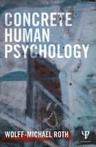 Concrete Human Psychology ebook by Wolff-Michael Roth
