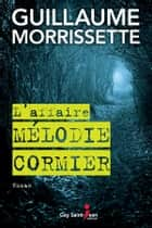 L'affaire Mélodie Cormier ebook by Guillaume Morrissette