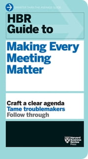 HBR Guide to Making Every Meeting Matter (HBR Guide Series) ebook by Harvard Business Review