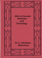 Aids to Forensic Medicine and Toxicology ebook by W. G. Aitchison Robertson