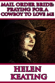Mail Order Bride: Praying For A Cowboy To Love Me