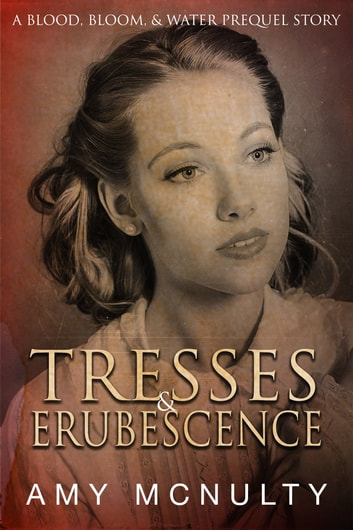 Tresses & Erubescence - A Blood, Bloom, & Water Prequel Story ebook by Amy McNulty