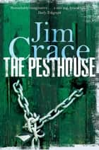 The Pesthouse ebook by Jim Crace