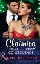 Claiming His Christmas Consequence (Mills & Boon Modern) (One Night With Consequences, Book 25) ebook by Michelle Smart