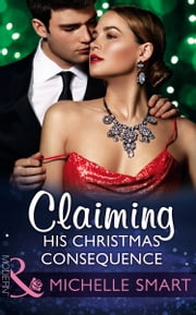Claiming His Christmas Consequence (Mills & Boon Modern) (One Night With Consequences, Book 25) 電子書籍 by Michelle Smart