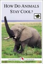 How do Animals Stay Cool: Educational Version ebook by William Sabin