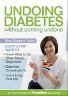 Undoing Diabetes Without Coming Undone ebook by The Editors of Prevention Magazine