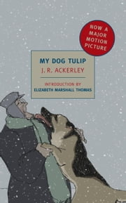 My Dog Tulip ebook by Elizabeth Marshall Thomas,J.R. Ackerley