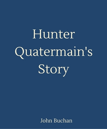 Hunter Quatermain's Story ebook by H. Rider Haggard
