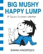 Big Mushy Happy Lump - A Sarah's Scribbles Collection ebook by Sarah Andersen