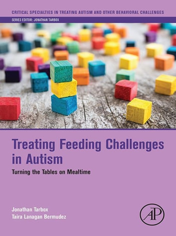 Treating Feeding Challenges in Autism - Turning the Tables on Mealtime ebook by Jonathan Tarbox,Taira Lanagan Bermudez