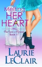 Melting Her Heart (Once Upon A Romance Book 11) ebook by Laurie LeClair