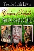 Gardens of Delight Megabook ebook by Yvonne Sarah Lewis