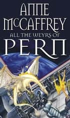 All The Weyrs Of Pern ebook by Anne McCaffrey