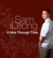 A Wok Through Time ebook by Chef Sam Leong
