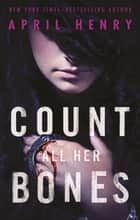 Count All Her Bones ebook by April Henry