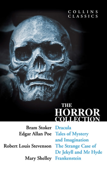 The Horror Collection: Dracula, Tales of Mystery and Imagination, The Strange Case of Dr Jekyll and Mr Hyde and Frankenstein (Collins Classics) ebook by Bram Stoker,Poe,Robert Louis Stevenson,Mary Shelley