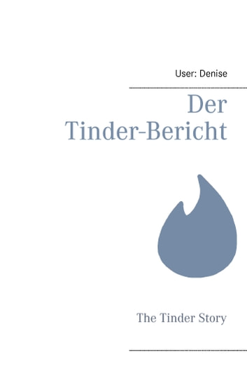 Der Tinder-Bericht - The Tinder Story ebook by User: Denise