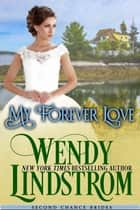 My Forever Love - A Sweet & Clean Historical Romance ebook by Wendy Lindstrom
