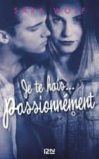 Je te hais... passionnément - tome 1 eBook by Sara WOLF, Alexandra MAILLARD