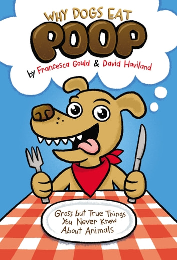 Why Dogs Eat Poop - Gross but True Things You Never Knew About Animals ebook by Francesca Gould,David Haviland