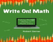 Write On! Math: Taking Better Notes in Math Class ebook by Gerver, Robert