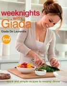 Weeknights with Giada: Quick and Simple Recipes to Revamp Dinner ebook by Giada De Laurentiis