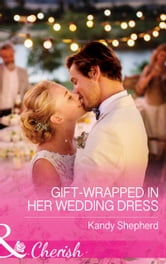 Gift-Wrapped In Her Wedding Dress (Mills & Boon Cherish) ebook by Kandy Shepherd