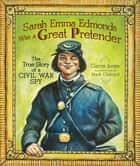 Sarah Emma Edmonds Was a Great Pretender - The True Story of a Civil War Spy ebook by Mark Oldroyd, Carrie Jones