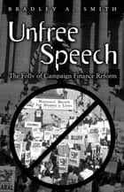 Unfree Speech ebook by Bradley A. Smith