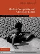 Market Complicity and Christian Ethics ebook by Albino Barrera