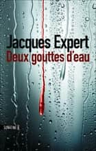 Deux gouttes d'eau ebook by Jacques EXPERT