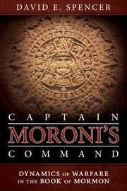 Captain Moroni's Command - Dynamics of Warfare in the Book of Mormon ebook by David E. Spencer