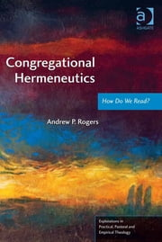 Congregational Hermeneutics - How Do We Read? ebook by Dr Andrew Rogers,Revd Jeff Astley,Revd Canon Leslie J Francis,Very Revd Prof Martyn Percy,Dr Nicola Slee