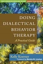 Doing Dialectical Behavior Therapy ebook by Kelly Koerner, PhD,Marsha M. Linehan, PhD, ABPP