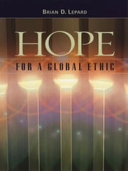 Hope For A Global Ethic ebook by Brian D Lepard