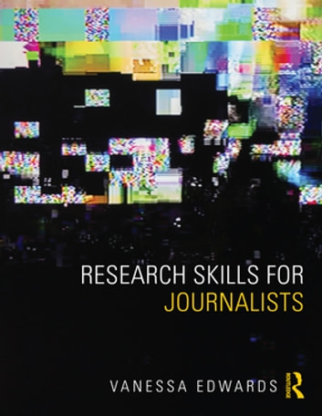 Research Skills for Journalists ebook by Vanessa Edwards