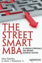 The Street Smart MBA - 10 Proven Strategies for Driving Business Success ebook by James Mangraviti, Steven Babitsky