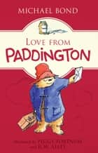 Love from Paddington 電子書 by Michael Bond, Peggy Fortnum, R. W Alley