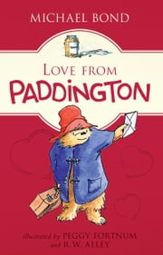 Love from Paddington ebook by Michael Bond,Peggy Fortnum,R. W. Alley