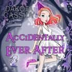 Accidentally Ever After audiobook by Dakota Cassidy