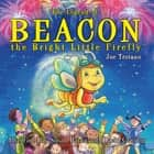The Legend of Beacon the Bright Little Firefly ebook by Joe Troiano