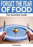 Forget the Fear of Food: The Essential Guide