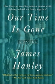 Our Time Is Gone - A Novel ebook by James Hanley