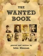 The Wanted Book ebook by John Nieman