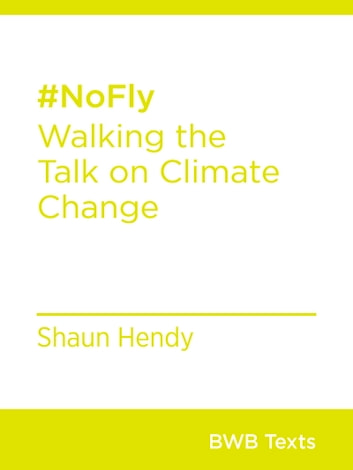 #NoFly - Walking the Talk on Climate Change ebook by Shaun Hendy