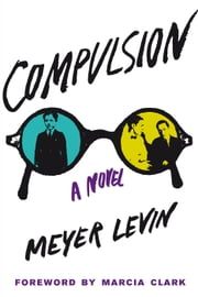 Compulsion - A Novel ebook by Meyer Levin,Marcia Clark,Gabriel Levin