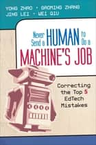 Never Send a Human to Do a Machine's Job ebook by Yong Zhao,Dr. Gaoming Zhang,Jing Lei,Wei Qiu