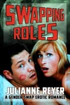 Swapping Roles - A Gender Swap Erotic Romance ebook by Julianne Reyer